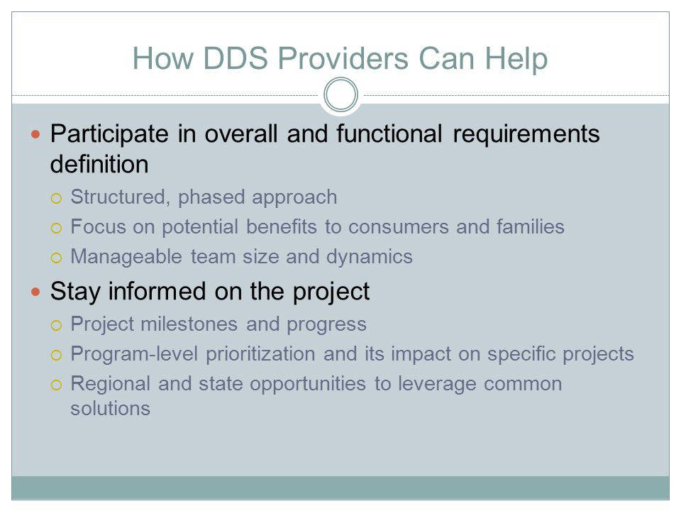 How DDS Providers Can Help Participate in overall and functional requirements definition  Structured, phased approach  Focus on potential benefits t