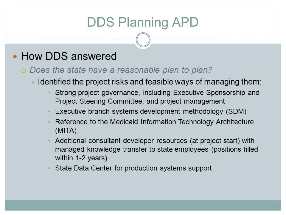 DDS Planning APD How DDS answered  Does the state have a reasonable plan to plan?  Identified the project risks and feasible ways of managing them:
