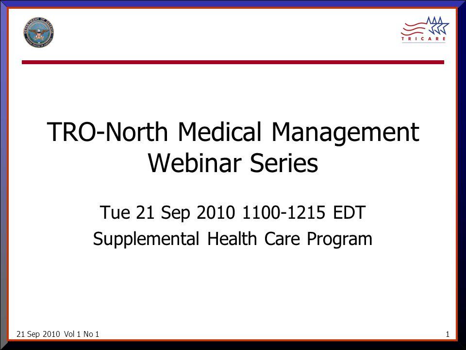 21 Sep 2010 Vol 1 No 11 TRO-North Medical Management Webinar Series Tue 21 Sep 2010 1100-1215 EDT Supplemental Health Care Program