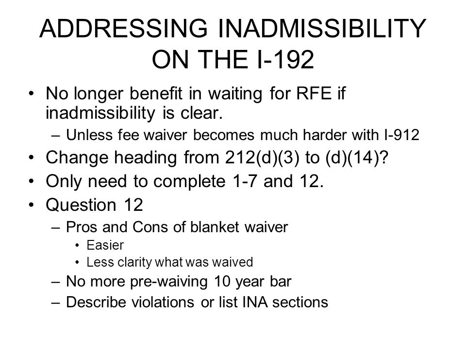 ADDRESSING INADMISSIBILITY ON THE I-192 No longer benefit in waiting for RFE if inadmissibility is clear.