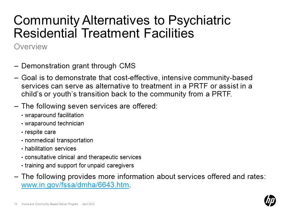 10 Home and Community-Based Waiver Program April 2012 Community Alternatives to Psychiatric Residential Treatment Facilities Overview –Demonstration g