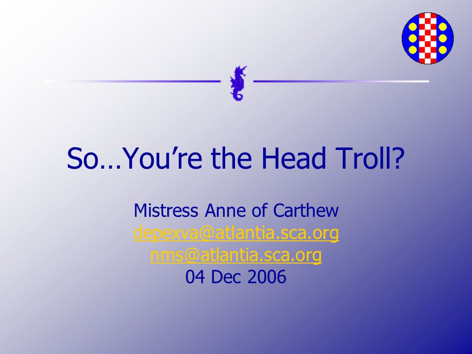 So…You're the Head Troll.