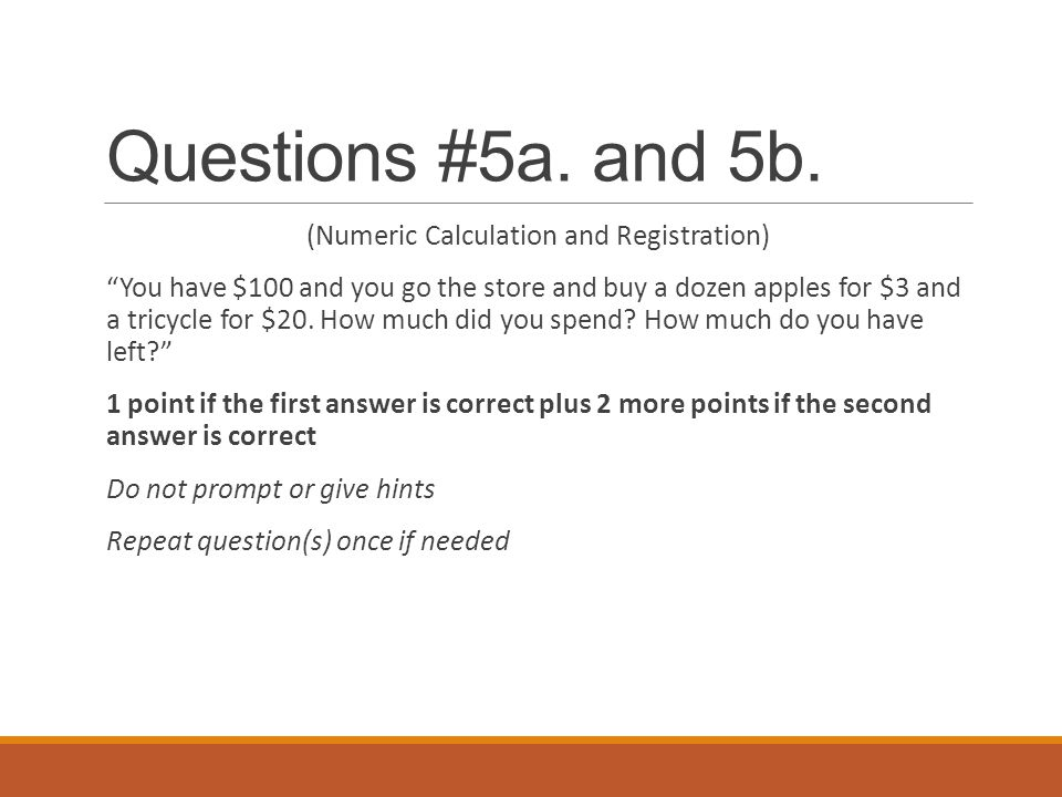 "Questions #5a. and 5b. (Numeric Calculation and Registration) ""You have $100 and you go the store and buy a dozen apples for $3 and a tricycle for $20"
