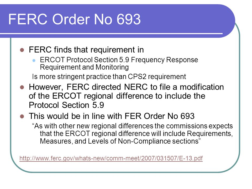 FERC Order No 693 FERC finds that requirement in ERCOT Protocol Section 5.9 Frequency Response Requirement and Monitoring Is more stringent practice t