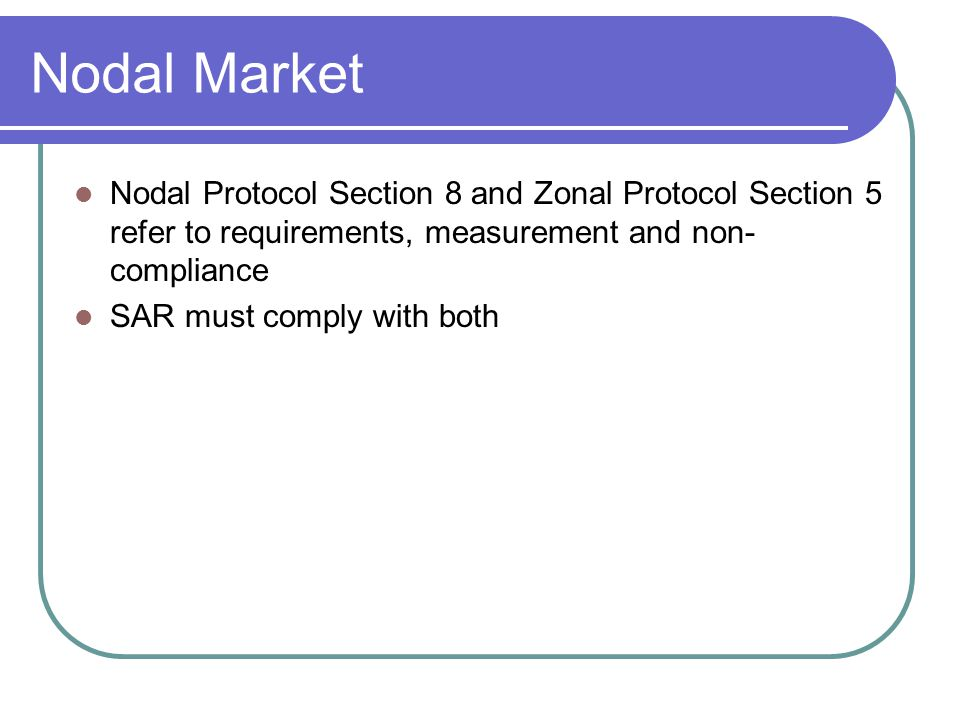 Nodal Market Nodal Protocol Section 8 and Zonal Protocol Section 5 refer to requirements, measurement and non- compliance SAR must comply with both