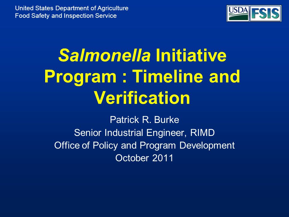 United States Department of Agriculture Food Safety and Inspection Service July 13, 2011 FRN SIP FRN Salmonella Verification Sampling Program: Response to Comments on New Agency Policies and Clarification of the Timeline for the Salmonella Initiative Program (SIP) http://www.fsis.usda.gov/OPPDE/rdad/FR Pubs/2008-0008.htm http://www.fsis.usda.gov/OPPDE/rdad/FR Pubs/2008-0008.htm 2
