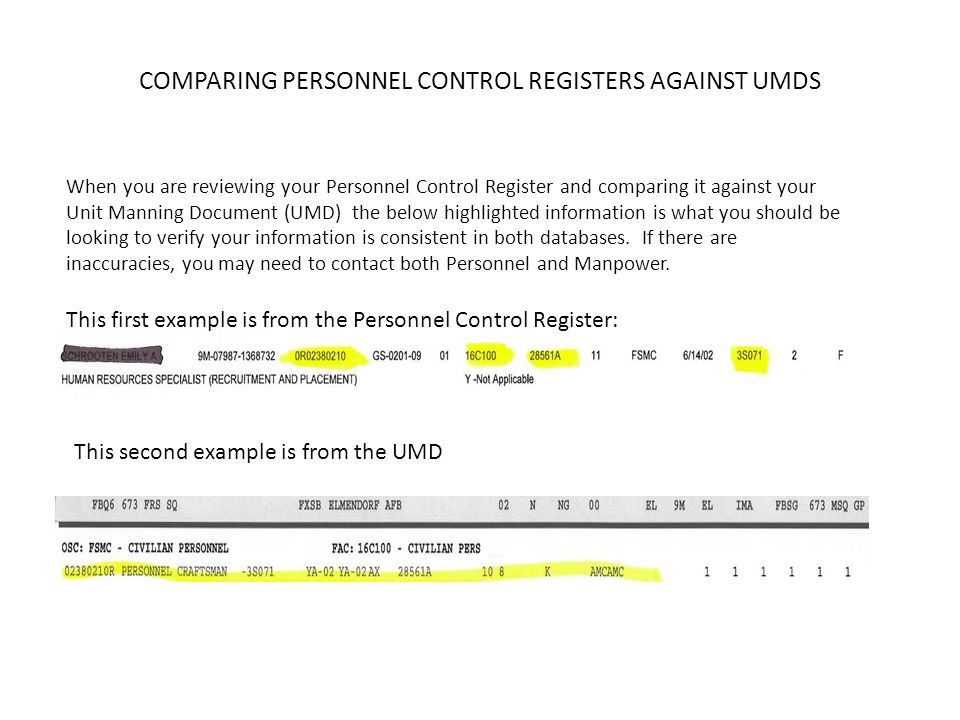 COMPARING PERSONNEL CONTROL REGISTERS AGAINST UMDS When you are reviewing your Personnel Control Register and comparing it against your Unit Manning Document (UMD) the below highlighted information is what you should be looking to verify your information is consistent in both databases.