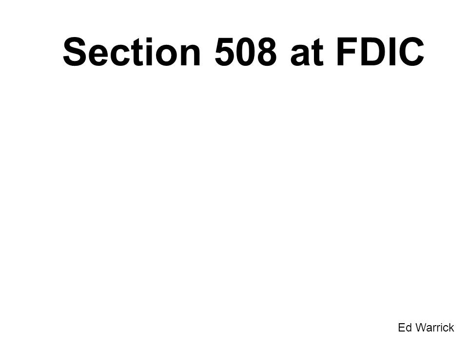 Section 508 at FDIC Ed Warrick