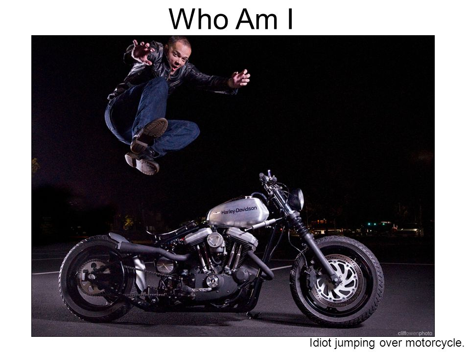 Who Am I Idiot jumping over motorcycle.