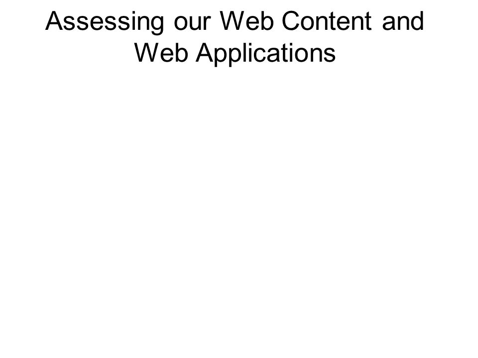 Assessing our Web Content and Web Applications