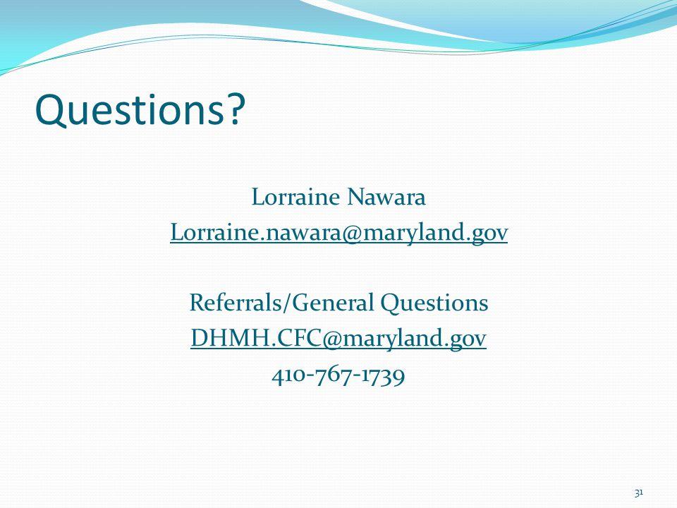 Questions? Lorraine Nawara Lorraine.nawara@maryland.gov Referrals/General Questions DHMH.CFC@maryland.gov 410-767-1739 31