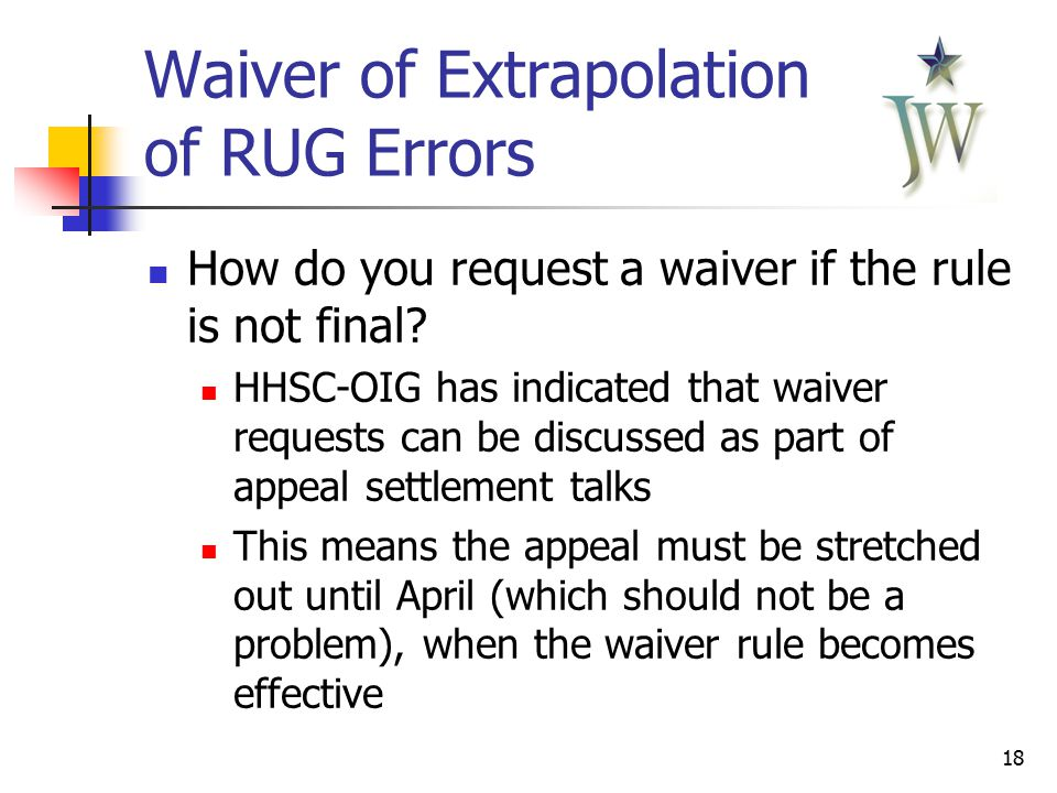 18 Waiver of Extrapolation of RUG Errors How do you request a waiver if the rule is not final.