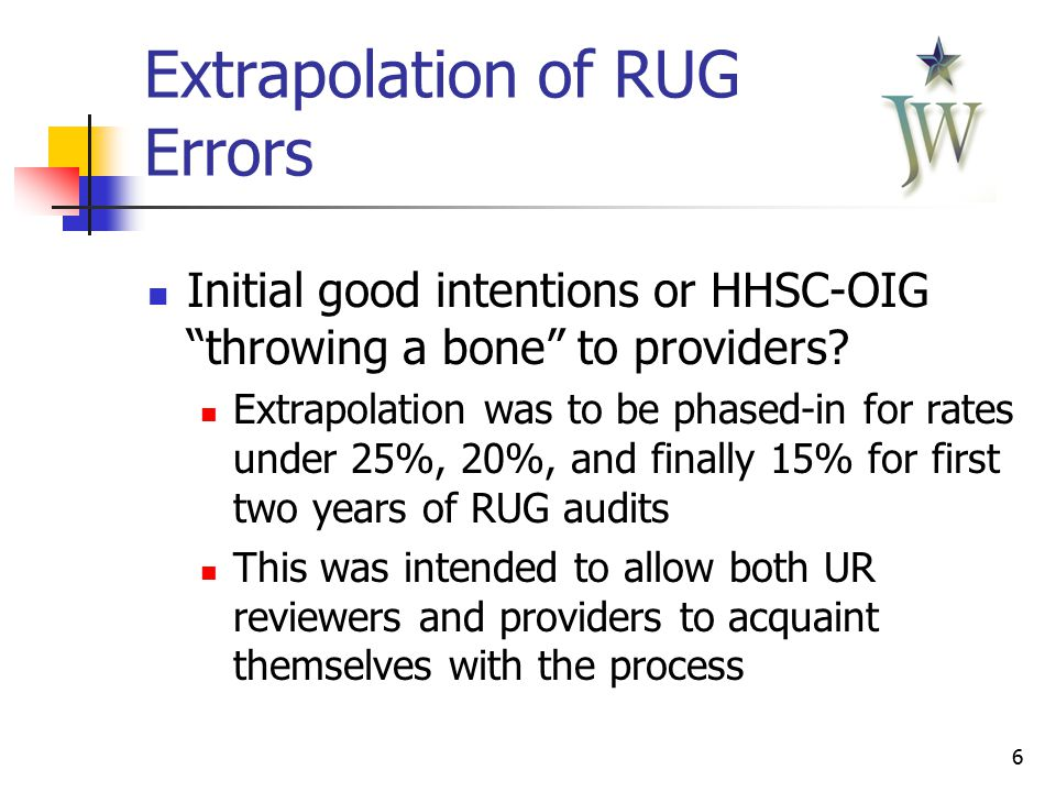 7 Extrapolation of RUG Errors However… HHSC delayed start of RUG audits for over two years Phased-in dates for extrapolation of error rates in the rules have passed due to this delay HHSC-OIG made no attempt to change the phased-in dates to accommodate the delayed start