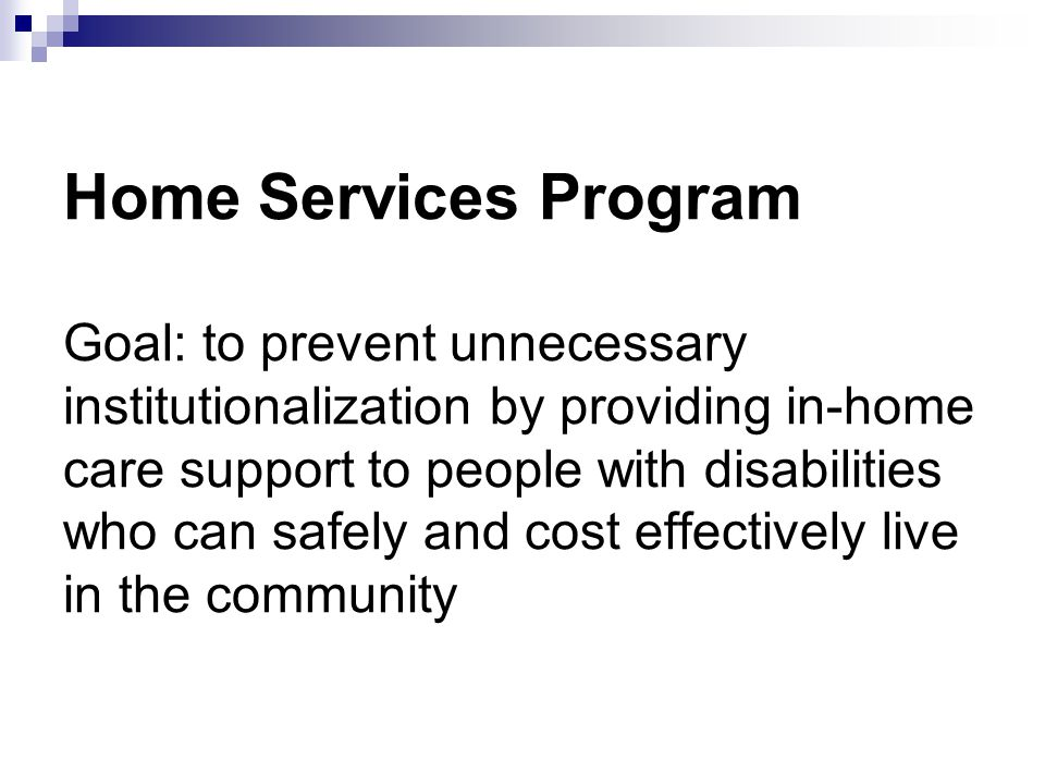 Home and Community Based Services Waiver (1915c) Center for Medicare and Medicaid (CMS) Alternative to institutional care States identify core services to be offered Individuals can be served through only one 1915C waiver Federal reimbursement for services available