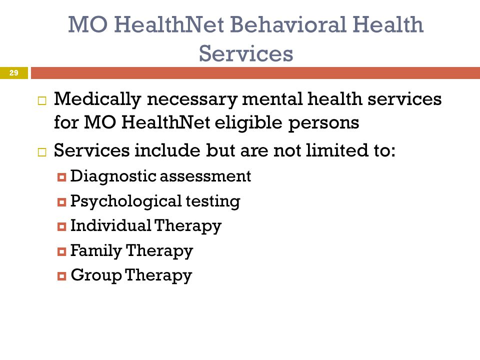 MO HealthNet Behavioral Health Services  Medically necessary mental health services for MO HealthNet eligible persons  Services include but are not
