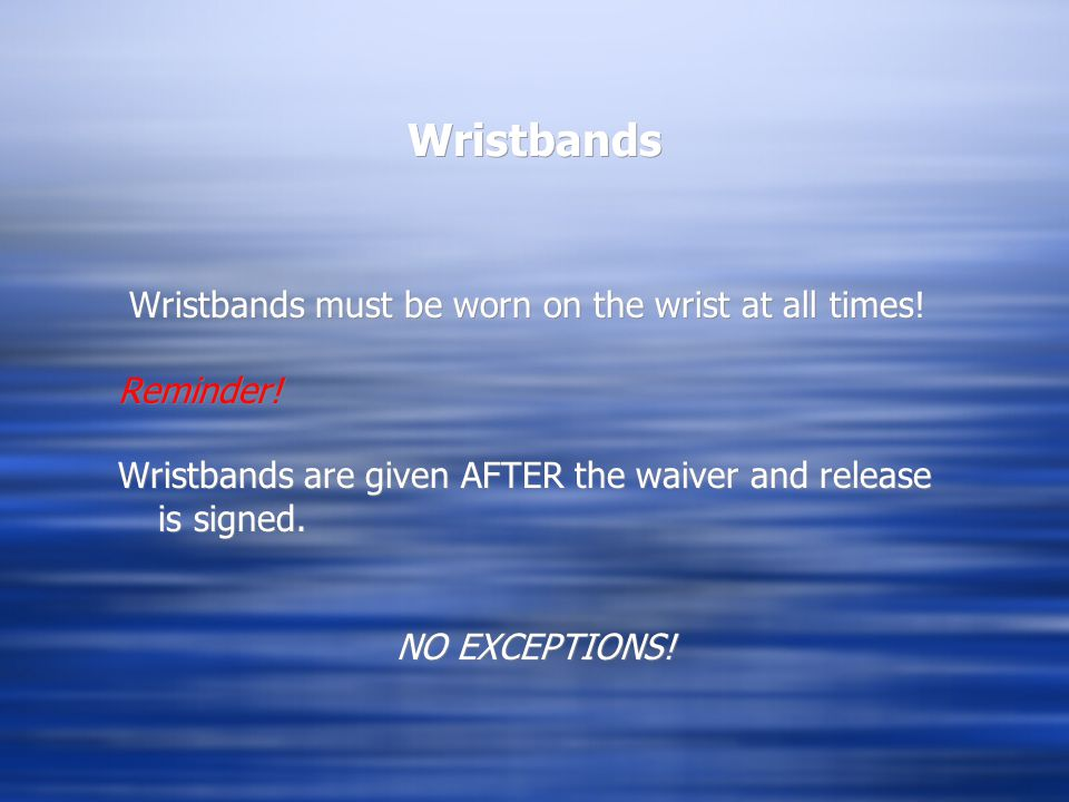 Wristbands Wristbands must be worn on the wrist at all times.