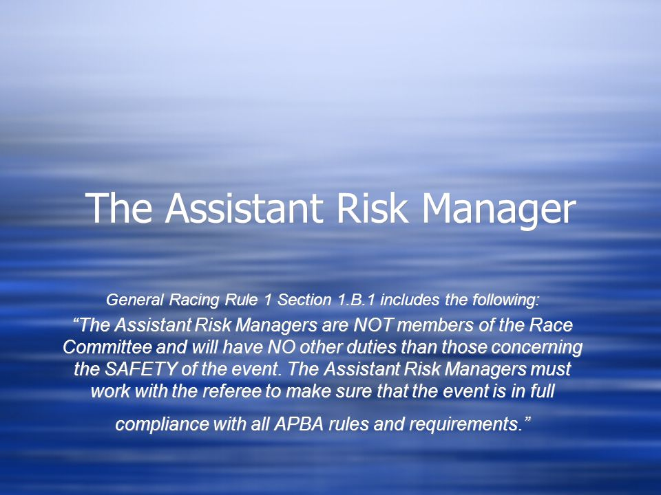 The Assistant Risk Manager General Racing Rule 1 Section 1.B.1 includes the following: The Assistant Risk Managers are NOT members of the Race Committee and will have NO other duties than those concerning the SAFETY of the event.
