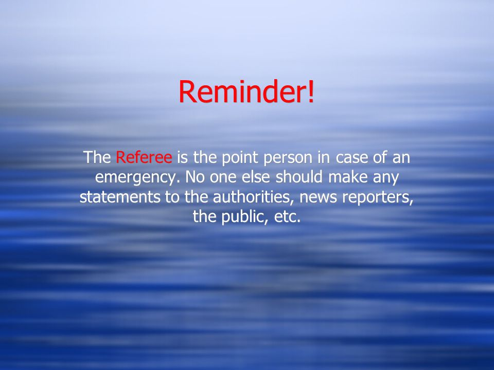 Reminder. The Referee is the point person in case of an emergency.