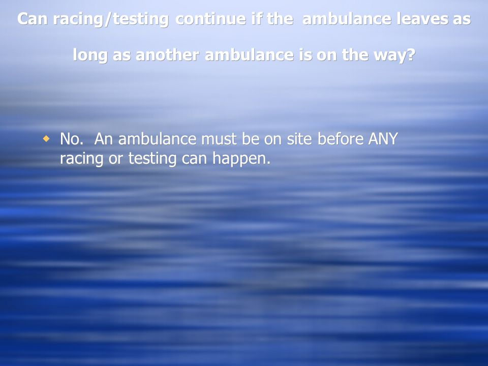Can racing/testing continue if the ambulance leaves as long as another ambulance is on the way.