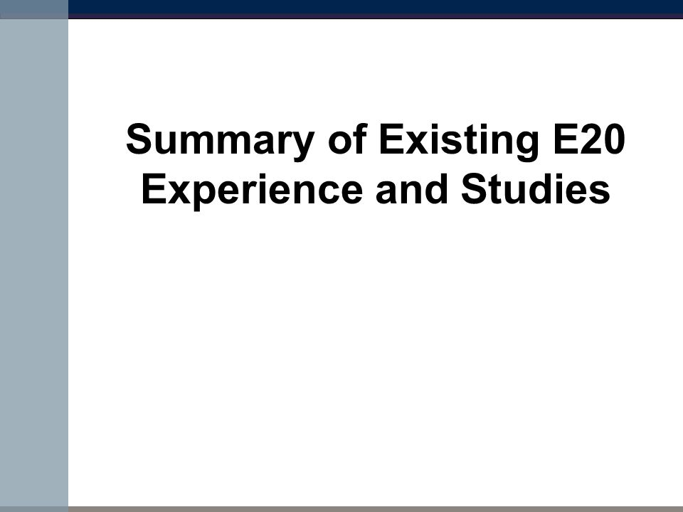 Summary of Existing E20 Experience and Studies