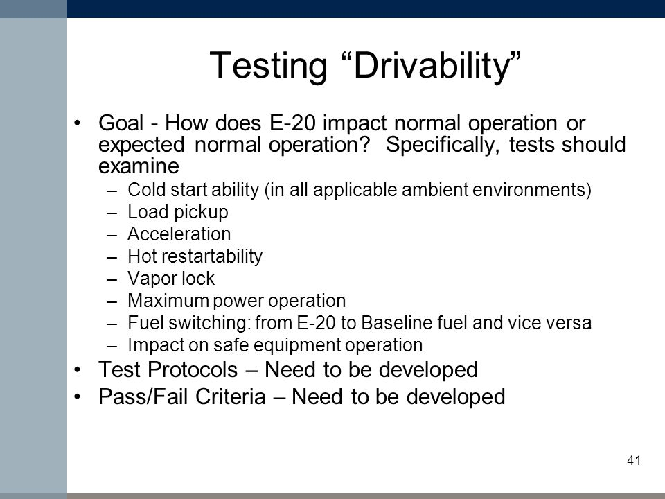 41 Testing Drivability Goal - How does E-20 impact normal operation or expected normal operation.