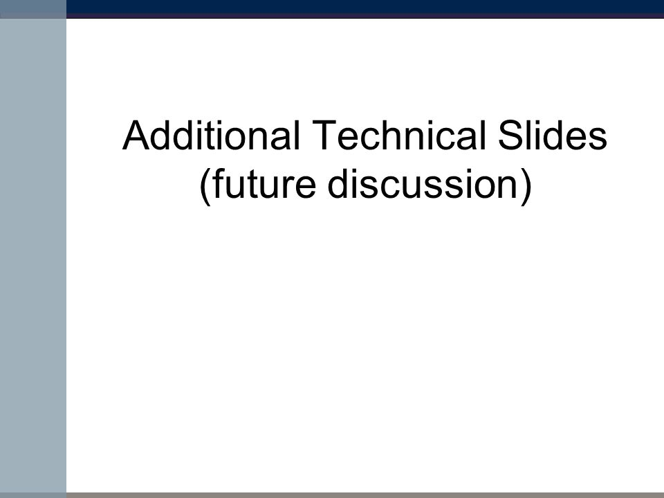 Additional Technical Slides (future discussion)