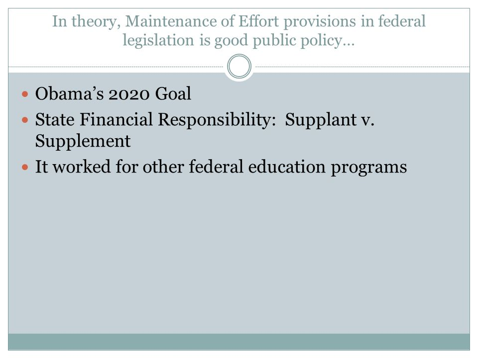 In theory, Maintenance of Effort provisions in federal legislation is good public policy… Obama's 2020 Goal State Financial Responsibility: Supplant v.