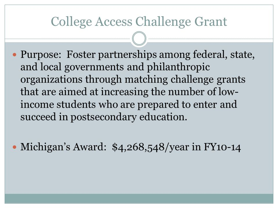 Michigan's College Access Challenge Grant CACG 1.0 (2008-2010)  Major deliverable: Create a community to support greater collaboration among college pathway professionals in Michigan.