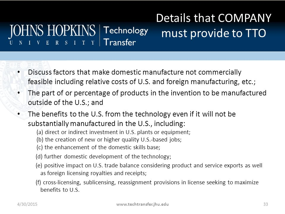 Details that COMPANY must provide to TTO Discuss factors that make domestic manufacture not commercially feasible including relative costs of U.S.