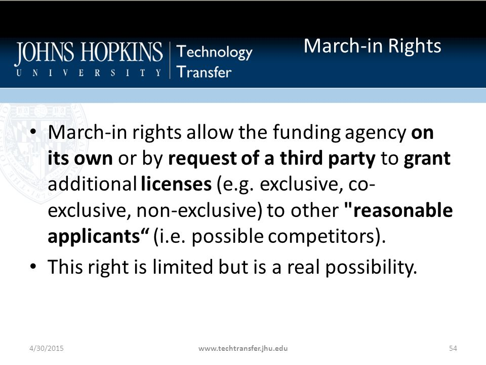 March-in Rights March-in rights allow the funding agency on its own or by request of a third party to grant additional licenses (e.g.