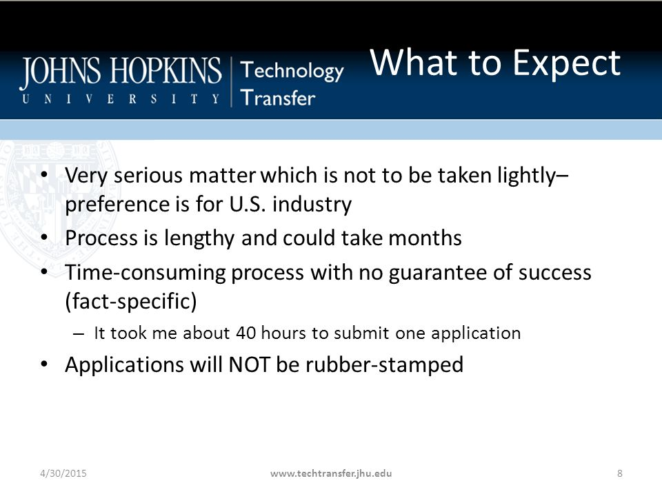 Requires digging into your own records and then detailing your efforts with proof in hand to back up your assertions Must be ready and willing to press the licensee to provide detailed information regarding their plans 4/30/2015www.techtransfer.jhu.edu9 What to Expect