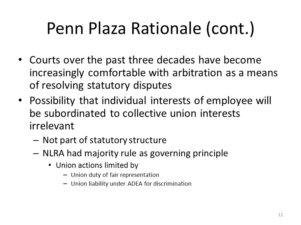 Penn Plaza Rationale (cont.) Courts over the past three decades have become increasingly comfortable with arbitration as a means of resolving statutor
