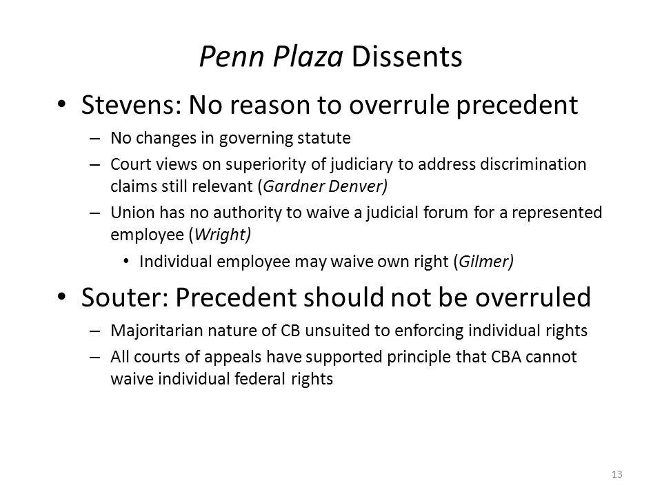 Penn Plaza Dissents Stevens: No reason to overrule precedent – No changes in governing statute – Court views on superiority of judiciary to address di