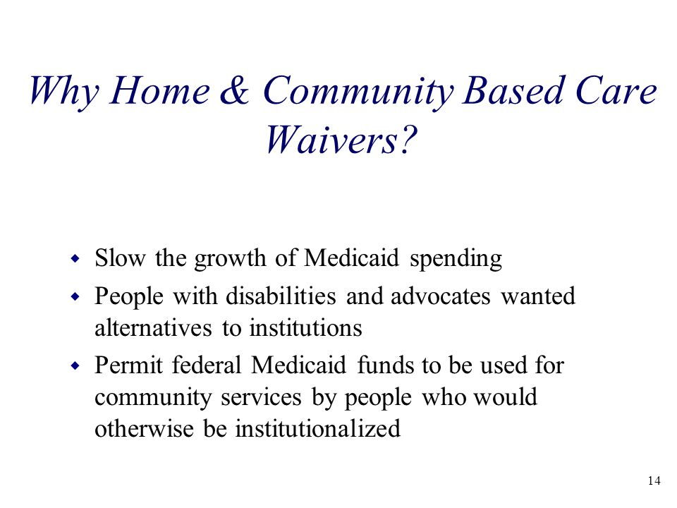 Why Home & Community Based Care Waivers.