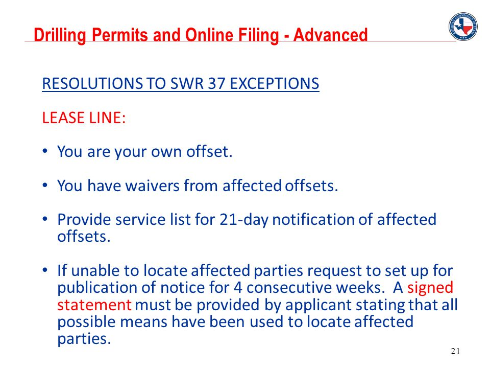 Drilling Permits and Online Filing - Advanced 21 RESOLUTIONS TO SWR 37 EXCEPTIONS LEASE LINE: You are your own offset. You have waivers from affected