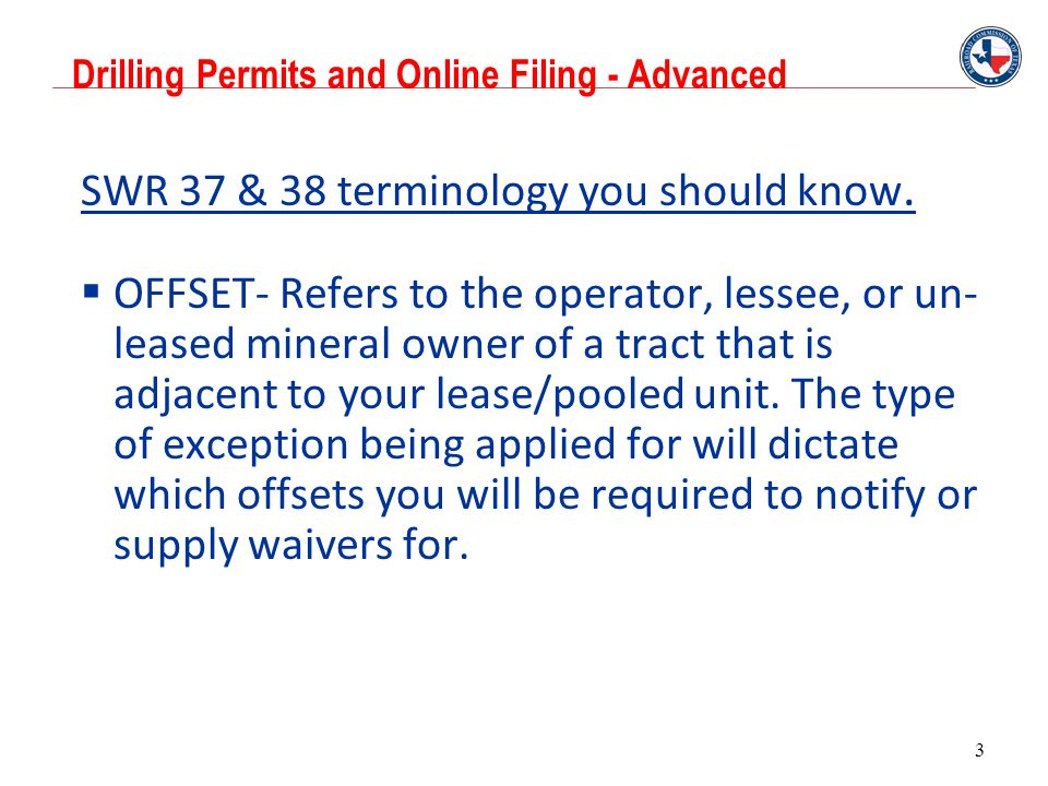 3 SWR 37 & 38 terminology you should know.  OFFSET- Refers to the operator, lessee, or un- leased mineral owner of a tract that is adjacent to your l