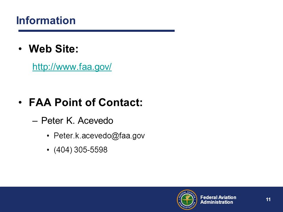 11 Federal Aviation Administration Information Web Site: http://www.faa.gov/ FAA Point of Contact: –Peter K.