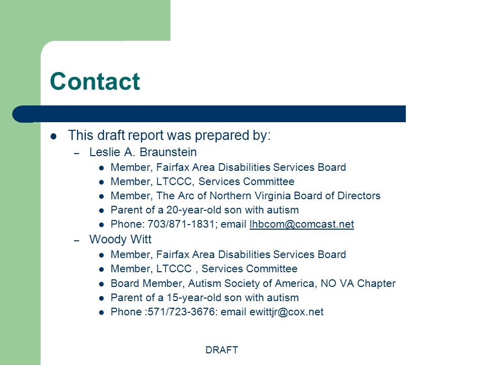 DRAFT Contact This draft report was prepared by: – Leslie A. Braunstein Member, Fairfax Area Disabilities Services Board Member, LTCCC, Services Commi
