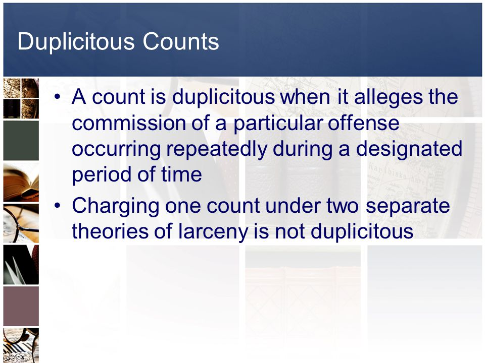 Multiplicitous Counts Where each count of an indictment requires proof of an element not essential to the other, an indictment is not multiplicitous C