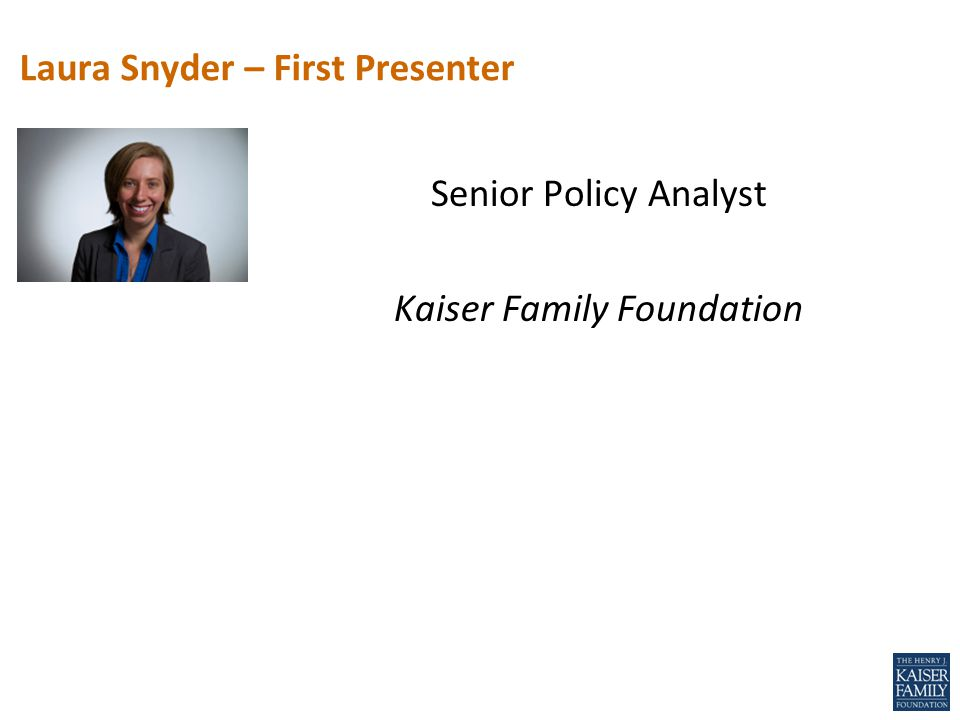 Senior Policy Analyst Kaiser Family Foundation Laura Snyder – First Presenter