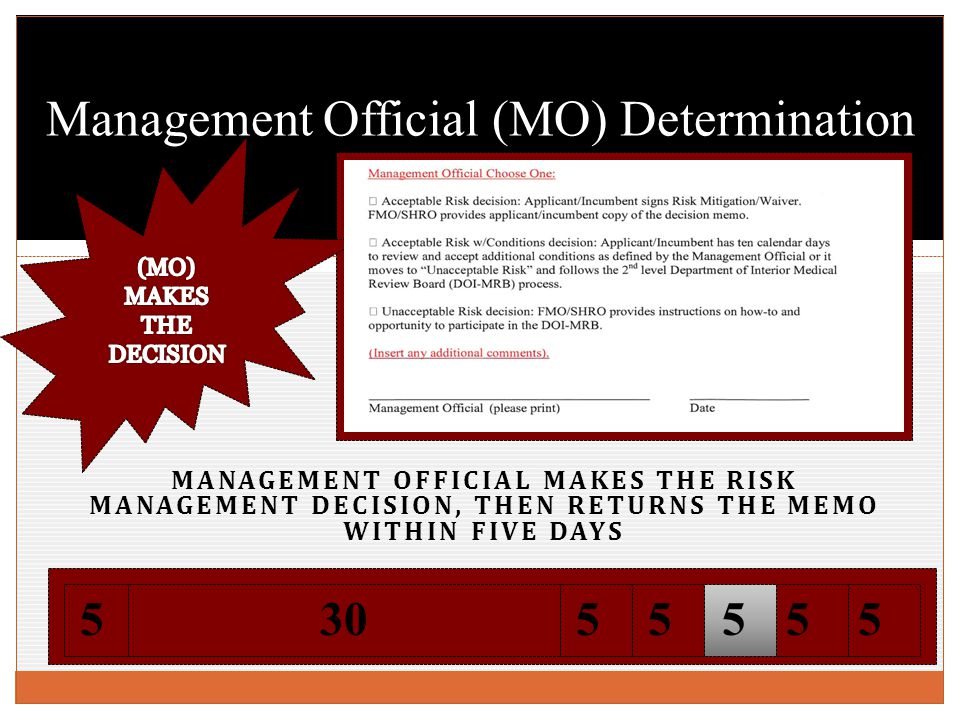 MANAGEMENT OFFICIAL MAKES THE RISK MANAGEMENT DECISION, THEN RETURNS THE MEMO WITHIN FIVE DAYS Management Official (MO) Determination 55305555