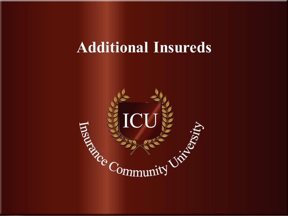 . www.InsuranceCommunityUniversity.com Additional Insureds