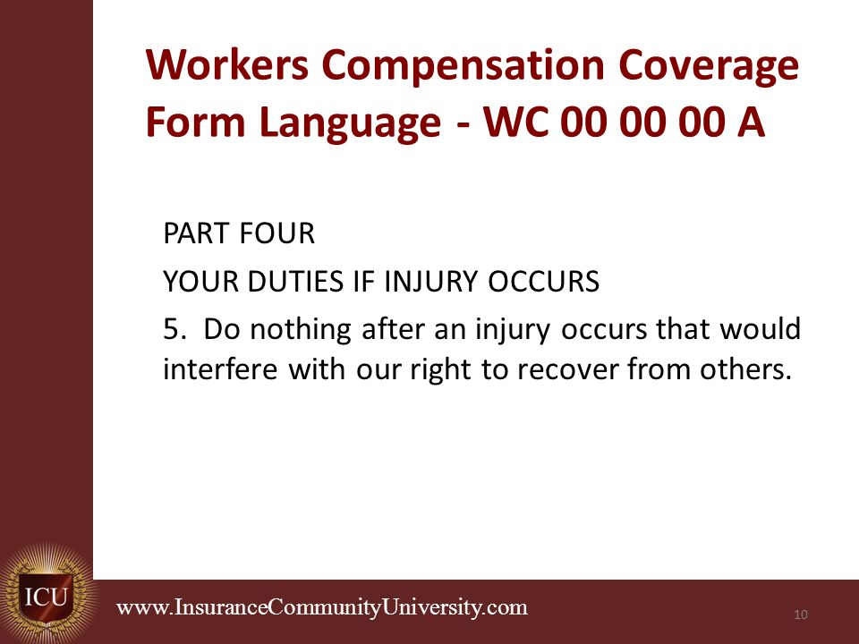 Workers Compensation Coverage Form Language - WC A PART FOUR YOUR DUTIES IF INJURY OCCURS 5.