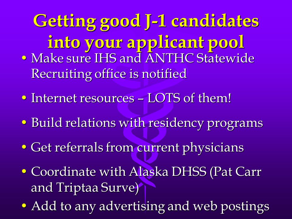 Getting good J-1 candidates into your applicant pool Make sure IHS and ANTHC Statewide Recruiting office is notifiedMake sure IHS and ANTHC Statewide
