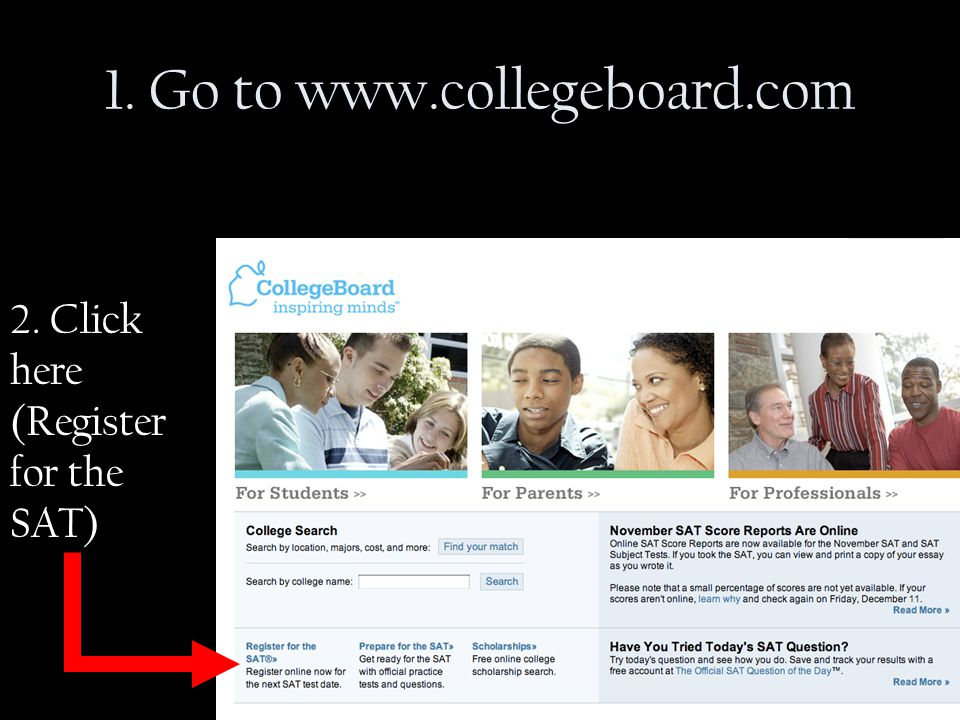 1. Go to www.collegeboard.com 2. Click here (Register for the SAT)