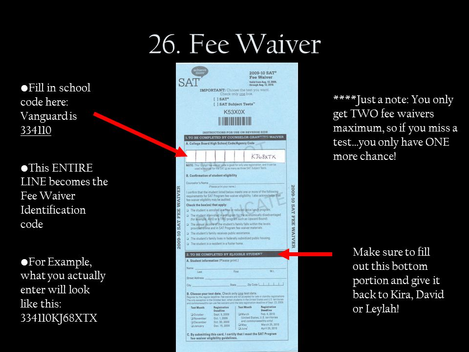 26. Fee Waiver Fill in school code here: Vanguard is 334110 This ENTIRE LINE becomes the Fee Waiver Identification code For Example, what you actually