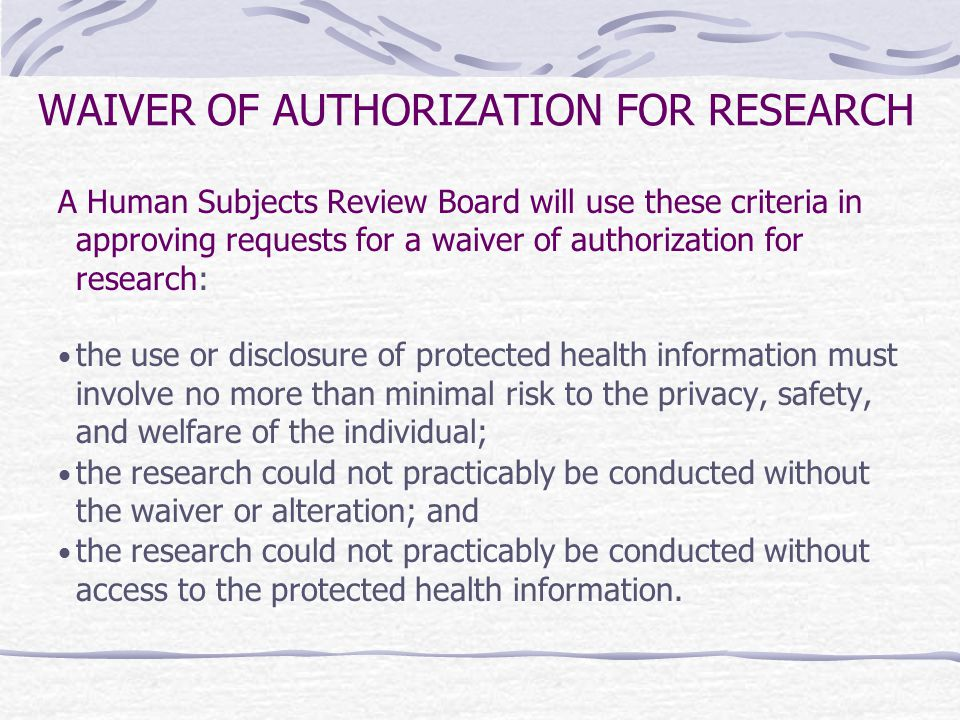 WAIVER OF AUTHORIZATION FOR RESEARCH A Human Subjects Review Board will use these criteria in approving requests for a waiver of authorization for res