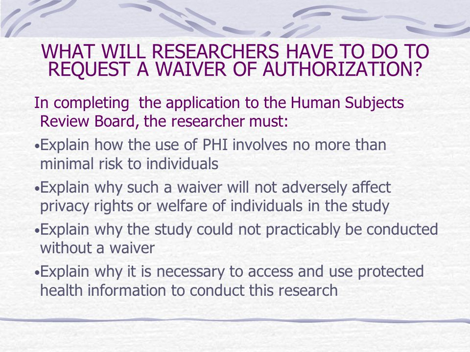 WHAT WILL RESEARCHERS HAVE TO DO TO REQUEST A WAIVER OF AUTHORIZATION.