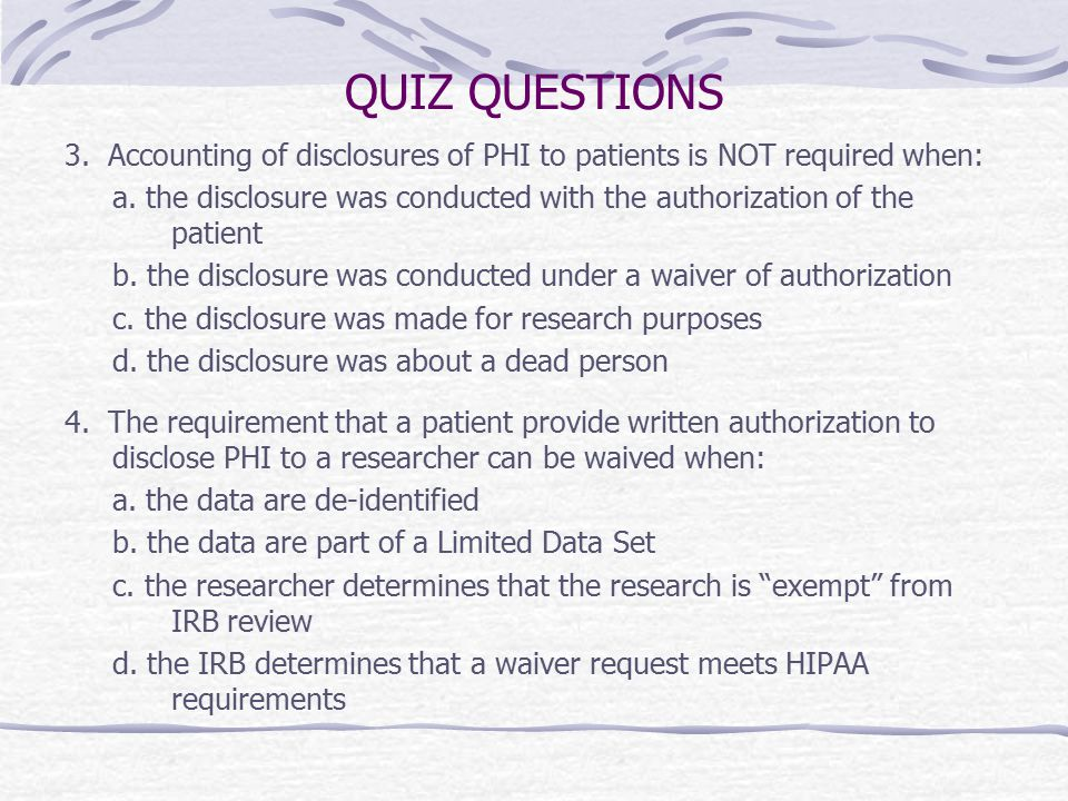 QUIZ QUESTIONS 3. Accounting of disclosures of PHI to patients is NOT required when: a.
