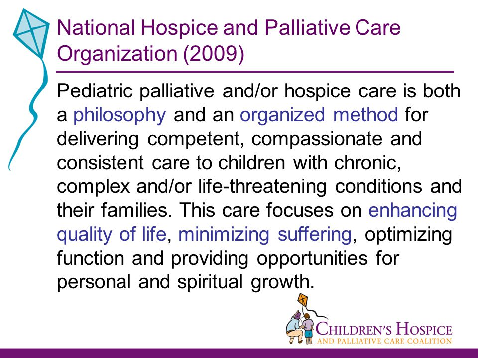 More facts and figures A major complaint from parents of children who die is fragmentation of care – Children receive care at many different sites – Health care providers rely heavily on parents/caregivers to provide continuity Families have to tell their stories over and over Quality and accuracy become the family's burden